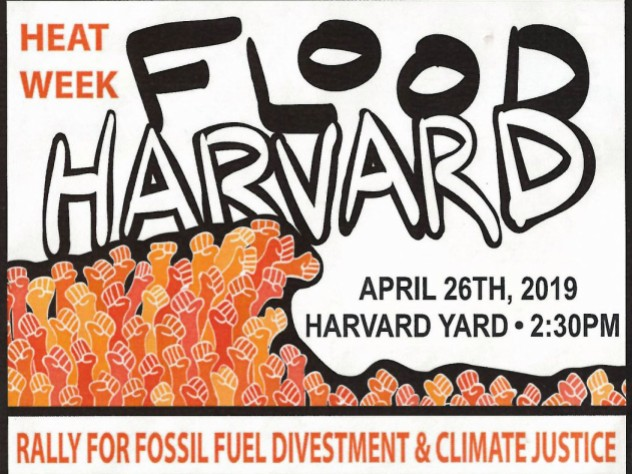A poster for Heat Week with the words Flood Harvard - Rally for Fossil Fuel Divestment & Climate Justice. Happening on Harvard Yard on April 26th at 2:30 PM